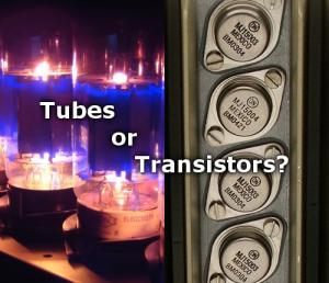 Tubes or Transistors